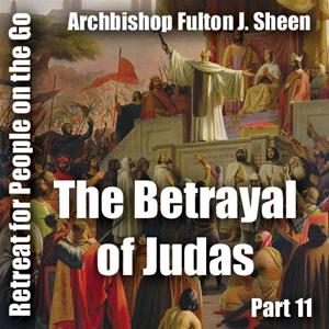 Retreat For People On The Go - Part 11: The Betrayal of Judas