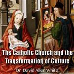 The Catholic Church and the Transformation of Culture