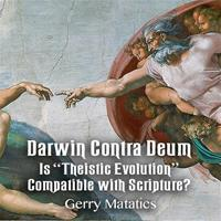 "Darwin Contra Deum: Is ""Theistic Evolution"" Compatible with Scripture?"