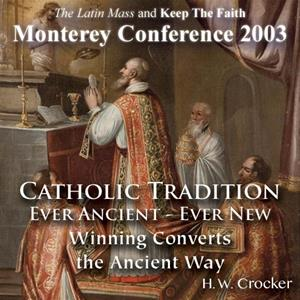 Catholic Tradition: Ever Ancient - Ever New: Winning Converts the Ancient Way (Monterey 2/03)