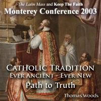 Catholic Tradition: Ever Ancient - Ever New: Path To Truth (Monterey Conference 2003)