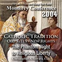 Catholic Tradition: Old Rites - New Rights: Phantom Right to Religious Liberty (Monterey 2004)