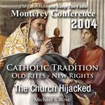 Catholic Tradition: Old Rites - New Rights: The Church Hijacked (Monterey 2004)