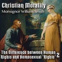 "Christian Morality - Part 2: The Difference between Human Rights and Homosexual ""Rights"""