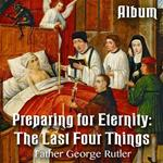 Preparing For Eternity: The Last Four Things - Album