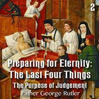 Preparing For Eternity: The Last Four Things - Part 2: The Purpose of Judgement