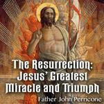 The Resurrection: Jesus' Greatest Miracle and Triumph