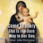 Come to Mary: She Is the Sure Way to Her Son