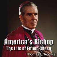 America's Bishop - The Life of Fulton Sheen