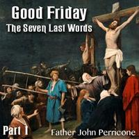 Good Friday - Five of The Seven Last Words - Part 1
