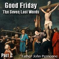 Good Friday - Five of The Seven Last Words - Part 2