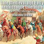 Late Medieval and Early Renaissance Literature - Part 3 - Medieval Drama