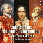 Saints of the Catholic Reformation - Part 3 - Saint Teresa of Avila