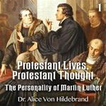Protestant Lives, Protestant Thought - Part 1 - The Personality of Martin Luther