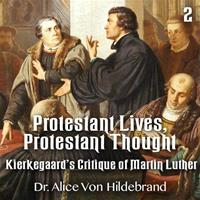 Protestant Lives, Protestant Thought - Part 2 - Kierkegaard's Critique of Martin Luther