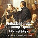 Protestant Lives, Protestant Thought - Part 3 - Ethics and Religion