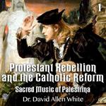 Protestant Rebellion and the Catholic Reform, Part 1 - Sacred Music - Palestrina