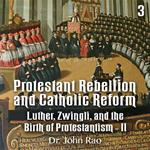 Protestant Rebellion and Catholic Reform - Part 03 - Luther, Zwingli, and the Birth of Protestantism - II