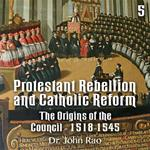 Protestant Rebellion and Catholic Reform - Part 05 - The Origins of the Council - 1518-1545
