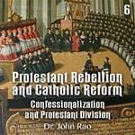 Protestant Rebellion and Catholic Reform - Part 06 - Confessionalization and Protestant Division