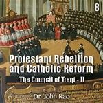 Protestant Rebellion and Catholic Reform - Part 08 - The Council of Trent - II