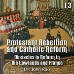 Protestant Rebellion and Catholic Reform - Part 13 - Obstacles to Reform in the Lowlands and France