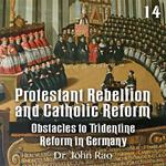 Protestant Rebellion and Catholic Reform - Part 14 - Obstacles to Tridentine Reform in Germany
