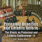 Protestant Rebellion and Catholic Reform - Part 16 - The Attack on Protestant and Catholic Confessions - II