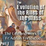 Evolution of the Rites of the Mass - Part 01 - The Life and Work of Fr. Adrian Fortescue