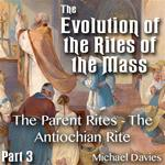 Evolution of the Rites of the Mass - Part 03 - The Parent Rites - The Antiochian Rite