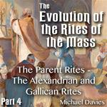 Evolution of the Rites of the Mass - Part 04 - The Parent Rites - The Alexandrian and Gallican Rites