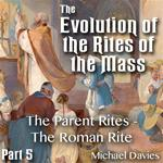 Evolution of the Rites of the Mass - Part 5 of 6 - The Parent Rites - The Roman Rite