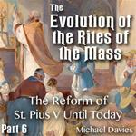 Evolution of the Rites of the Mass - Part 06 - The Reform of St. Pius V Until Today