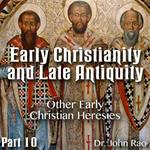 Early Christianity and Late Antiquity - Part 10 - Other Early Christian Heresies