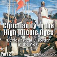 Christianity in the High Middle Ages - Part 02- Ecclesiastical Disorder in the West