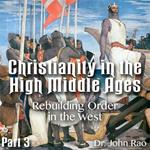 Christianity in the High Middle Ages - Part 03- Rebuilding Order in the West