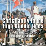Christianity in the High Middle Ages - Part 07- The Pilgrimage to God and the Crusades