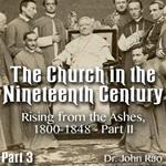 Church in the 19th Century - Part 03 - Rising from the Ashes, 1800-1848 - Part II