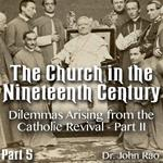 Church in the 19th Century - Part 05- Dilemmas Arising from the Catholic Revival - Part II