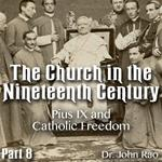 Church in the 19th Century - Part 08 - Pius IX and Catholic Freedom