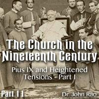 Church in the 19th Century - Part 11 - Pius IX and Heightened Tensions - Part II
