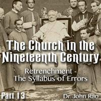 Church in the 19th Century - Part 13 - Retrenchment - The Syllabus of Errors