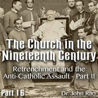 Church in the 19th Century - Part 16 - Retrenchment and the Anti-Catholic Assault - Part II