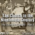 Church in the 19th Century - Part 17 - The Leonine Gamble - Part I