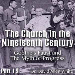 Church in the 19th Century - Part 19 - Goethe's Faust and The Myth of Progress