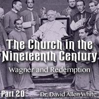 Church in the 19th Century - Part 20 - Wagner and Redemption