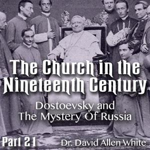 Church in the 19th Century - Part 21 - Dostoevsky and The Mystery Of Russia