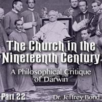 Church in the 19th Century - Part 22 - A Philosophical Critique of Darwin