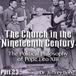 Church in the 19th Century - Part 23 - The Political Philosophy of Pope Leo XIII