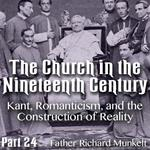 Church in the 19th Century Part 24 - Kant, Romanticism, and the Construction of Reality